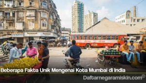 Beberapa Fakta Unik Mengenai Kota Mumbai di India