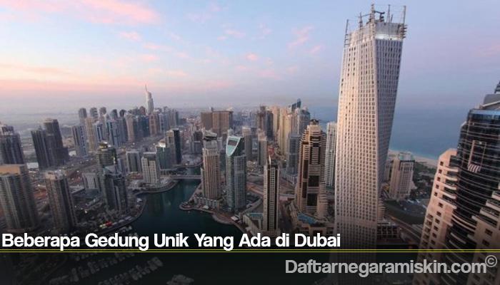 Beberapa Gedung Unik Yang Ada di Dubai