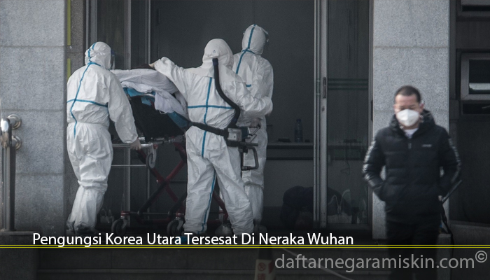 Pengungsi Korea Utara Tersesat Di Neraka Wuhan